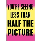 You're Seeing Less Than Half the Picture