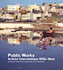 Public Works: Artists' Interventions 1970s–Now